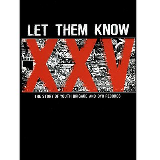 Let Them Know XXV  - Story Of Youth Brigade & Byo Recs [BOOK+ DVD + CD]