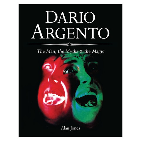 Dario Argento: the man, the myths & the magic (Alan Jones)