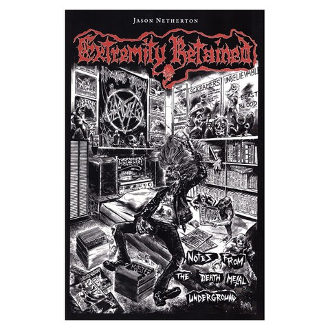 Extremity Retained: Notes From the Death Metal Underground (Jason Netherton)