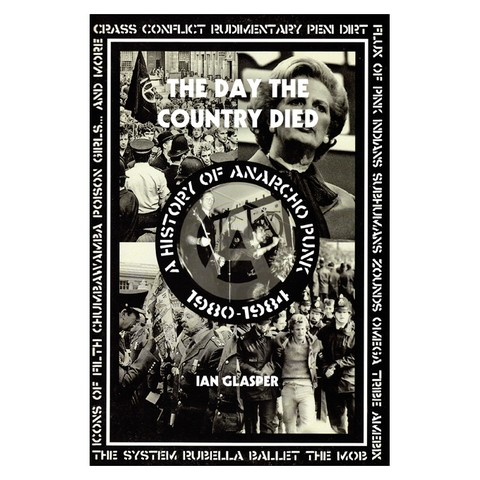 The Day the Country Died: A History of Anarcho Punk 1980–1984 (Ian Glasper)