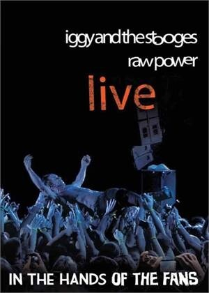 Iggy and The Stooges - Raw Power Live: In The Hands of the Fans [DVD]