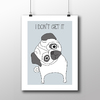 Poster Pug - I Don't Get It - loja online