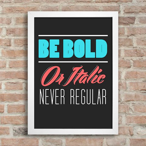 Poster Be Bold Or Italic Never Regular