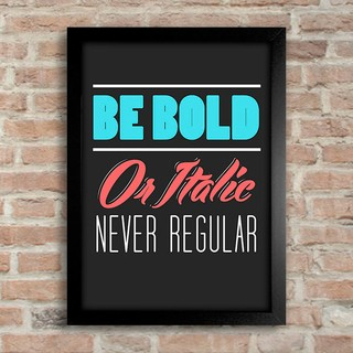Poster Be Bold Or Italic Never Regular - comprar online