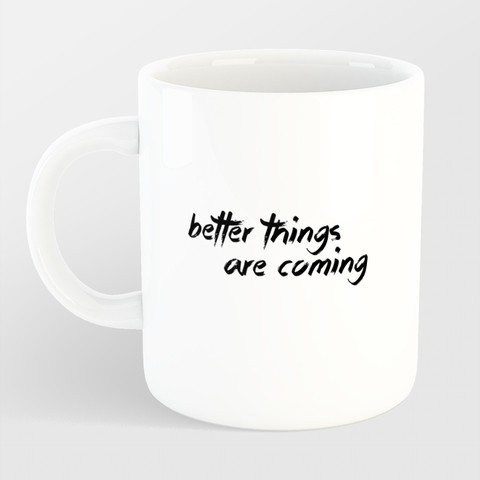 Caneca Better things are coming na internet