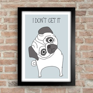 Poster Pug - I Don't Get It