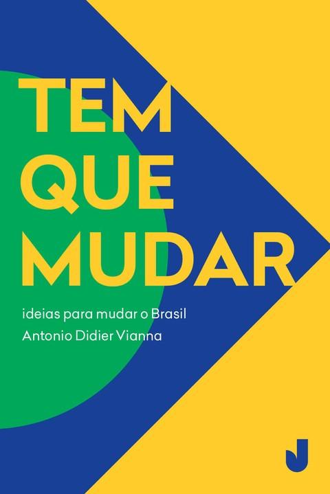 Tem que mudar: propostas e soluções para mudar o Brasil