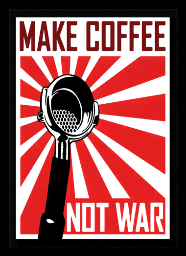 Quadro Poster Guerra Make Coffee Not War
