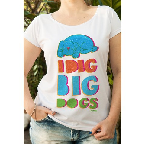 T-Shirt Feminina I Dig Big Dogs