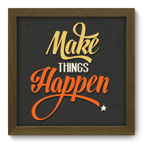 Quadro Decorativo - Make it Happen - 031qdrm