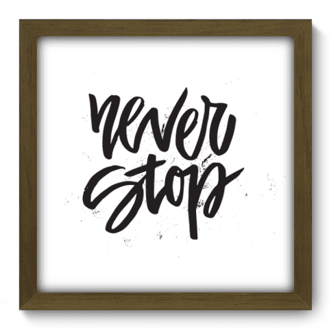 Quadro Decorativo - Never Stop - 055qdrm