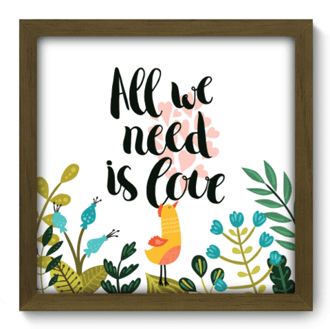 Quadro Decorativo - All We Need - 070qdrm