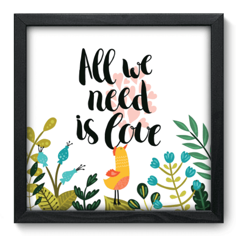Quadro Decorativo - All We Need - 070qdrp