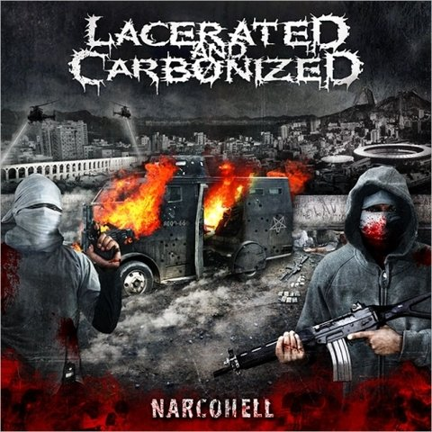 Lacerated And Carbonized - Narcohell (Nac)
