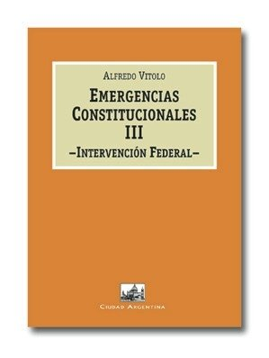 Emergencias constitucionales III: intervencion Federal