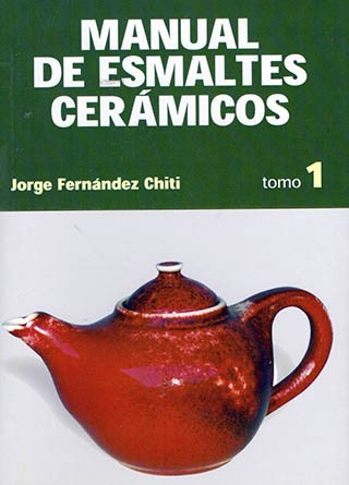 Manual de Esmáltes Cerámicos: Tomo 1