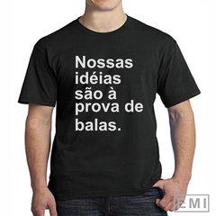 Camisetas politica Nossas ideias são à prova de balas