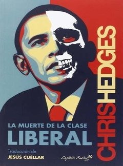La Muerte De La Clase Liberal | Chris Hedges | Capitan Swing
