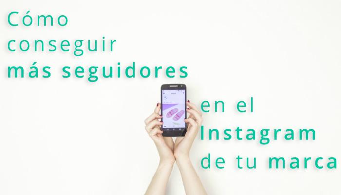 Cómo conseguir más seguidores en el Instagram de tu marca