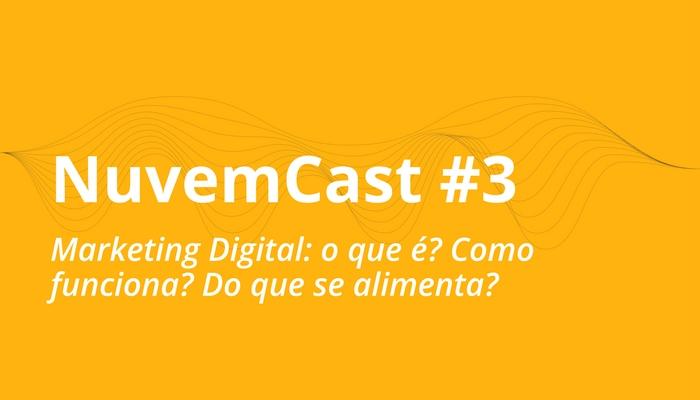 [NuvemCast #3] Marketing digital: o que é? Como funciona? Do que se alimenta?