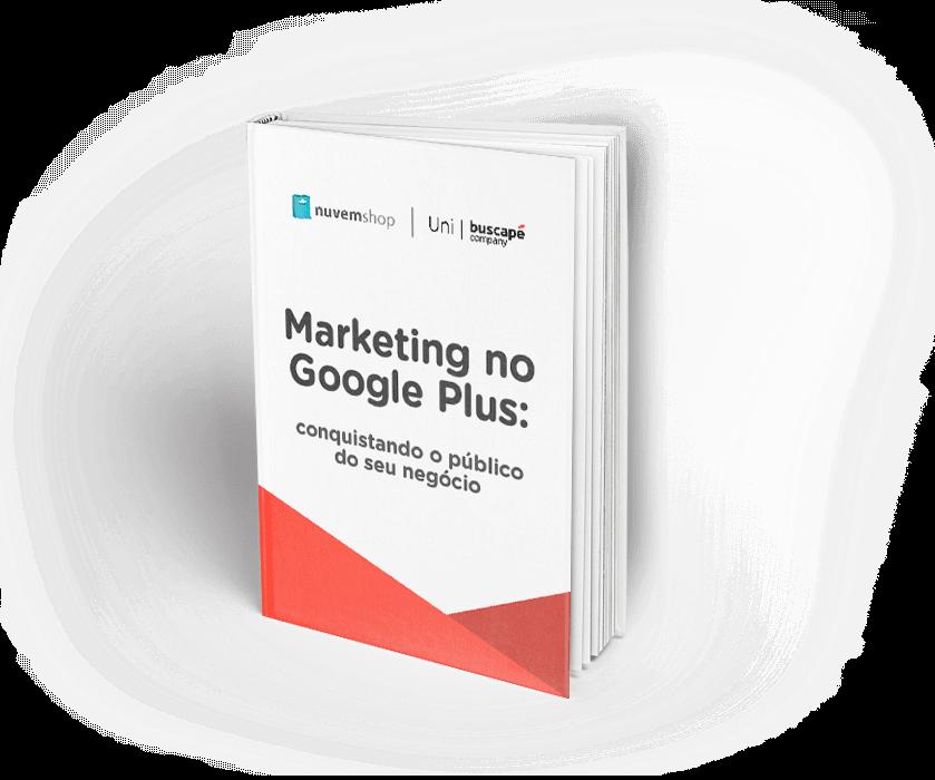 Marketing no Google Plus: conquistando o público do seu negócio