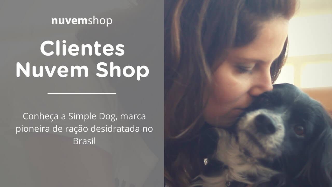 [Clientes Nuvem] Conheça a Simple Dog, marca de ração desidratada pioneira no Brasil