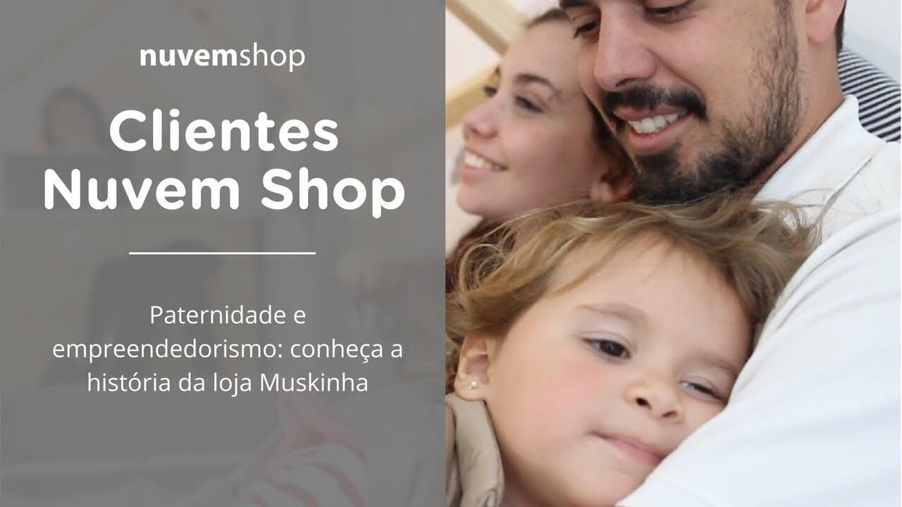 [Clientes Nuvem] Paternidade e empreendedorismo: conheça a história da loja Muskinha