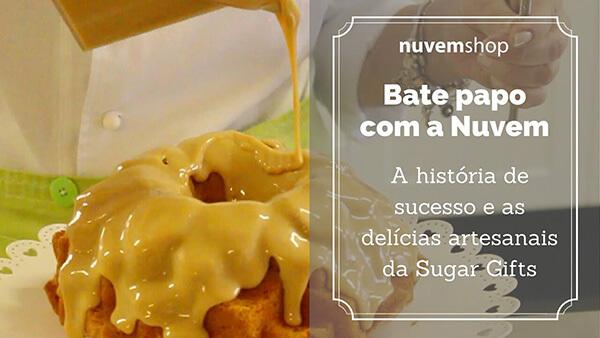 A história de sucesso e as delícias artesanais da loja Sugar Gifts