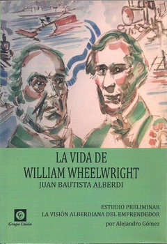 La Vida De William Wheelwright - Juan Bautista Alberdi
