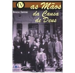 As Mãos da Causa de Deus - Volume IV – DVD