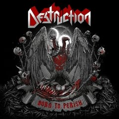 DESTRUCTION  - BORN TO PERISH (DIGIPAK)