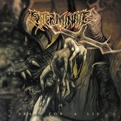 EXTERMINATE - PRAY FOR A LIE (DIGIPAK)