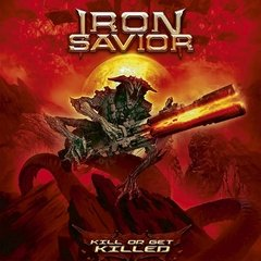 IRON SAVIOR - KILL OR GET KILLED (SLIPCASE)