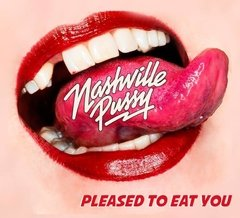 NASHVILLE PUSSY - PLEASED TO EAT YOU (DIGIPAK)