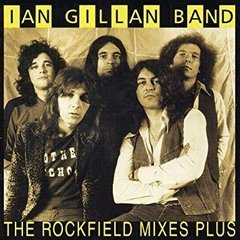 IAN GILLAN BAND - THE ROCKFIELD MIXES...PLUS (ARG)