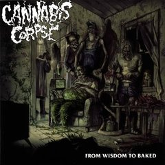 CANNABIS CORPSE - FROM WISDOM TO BAKED (IMP/ARG)