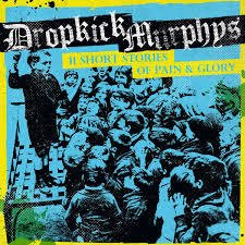 DROPKICK MURPHYS - 11 SHORT STORIES OF PAIN AND GLORY (DIGIPAK)