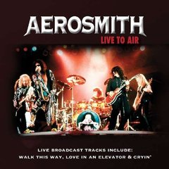 AEROSMITH - LIVE TO AIR (DIGIPAK)
