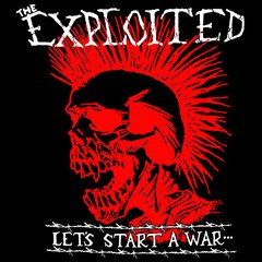 EXPLOITED - LETS START A WAR...