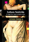 Cultura femicida - Esther Pineda G.