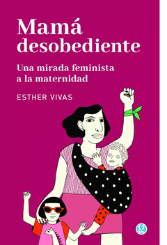 Mamá desobediente - Esther Vivas