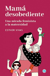 Mama Desobediente - Esther Vivas