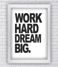 Quadro Work hard dream big