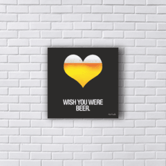 Placa WISH YOU were BEER