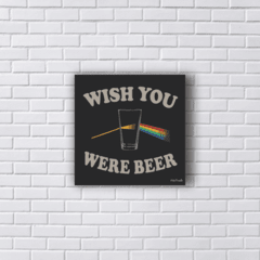Placa WISH YOU were BEER PINK FLOYD