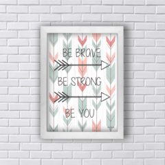 Quadro BE BRAVE BE STRONG BE YOU