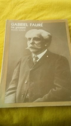 Gabriel Fauré His Greatest Piano Solos Partitura Original