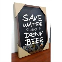 quadro porta tampinhas - save water, drink beer