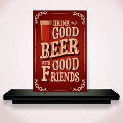 plaquinha com a frase drink good beer with good friends