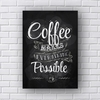 Placa decorativa com a frase coffee makes everything possible